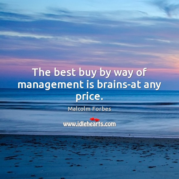 Image, The best buy by way of management is brains-at any price.