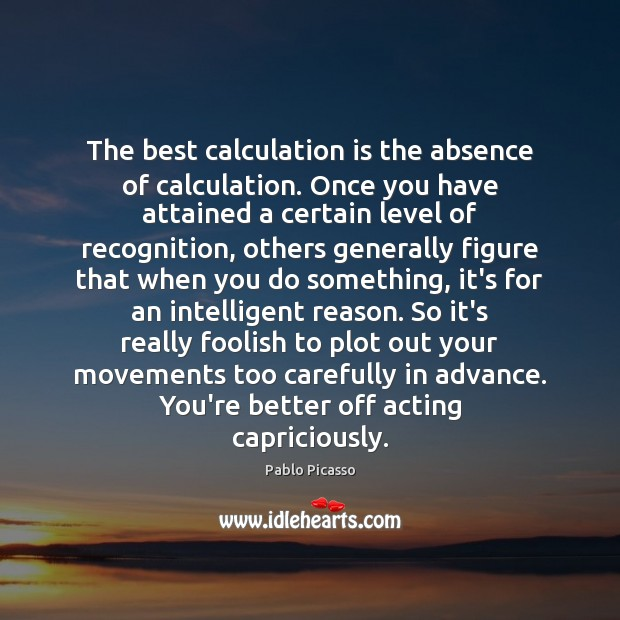 Image, The best calculation is the absence of calculation. Once you have attained