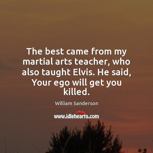 The best came from my martial arts teacher, who also taught Elvis. Image