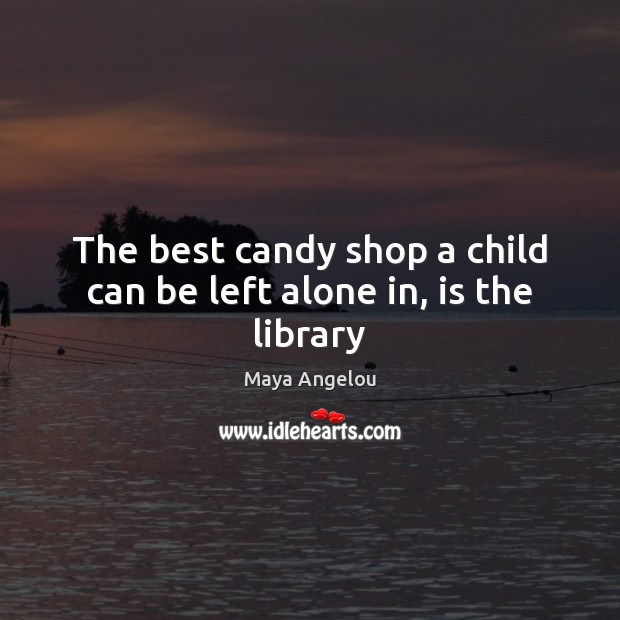 Image, The best candy shop a child can be left alone in, is the library