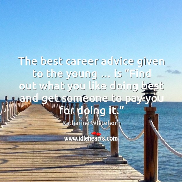 """The best career advice given to the young … is """"find out what you like doing Image"""