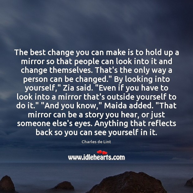 The best change you can make is to hold up a mirror Image