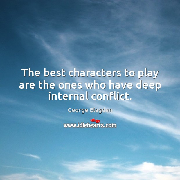 Image, The best characters to play are the ones who have deep internal conflict.