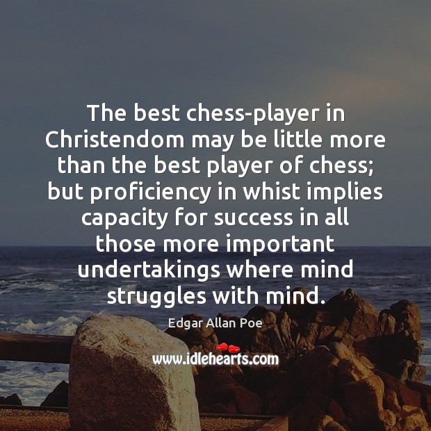 The best chess-player in Christendom may be little more than the best Edgar Allan Poe Picture Quote