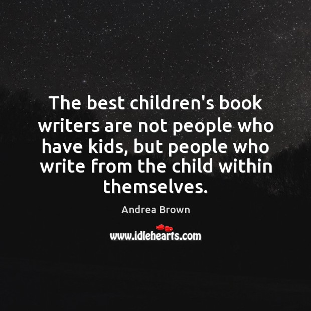 Image, The best children's book writers are not people who have kids, but