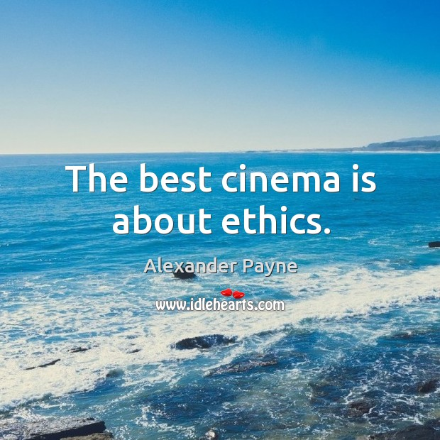 The best cinema is about ethics. Image