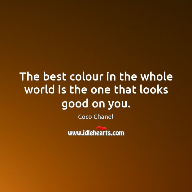 Image, The best colour in the whole world is the one that looks good on you.