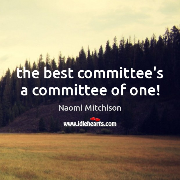 The best committee's a committee of one! Image