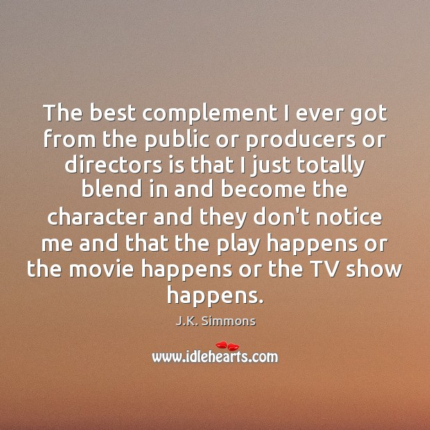 The best complement I ever got from the public or producers or Image