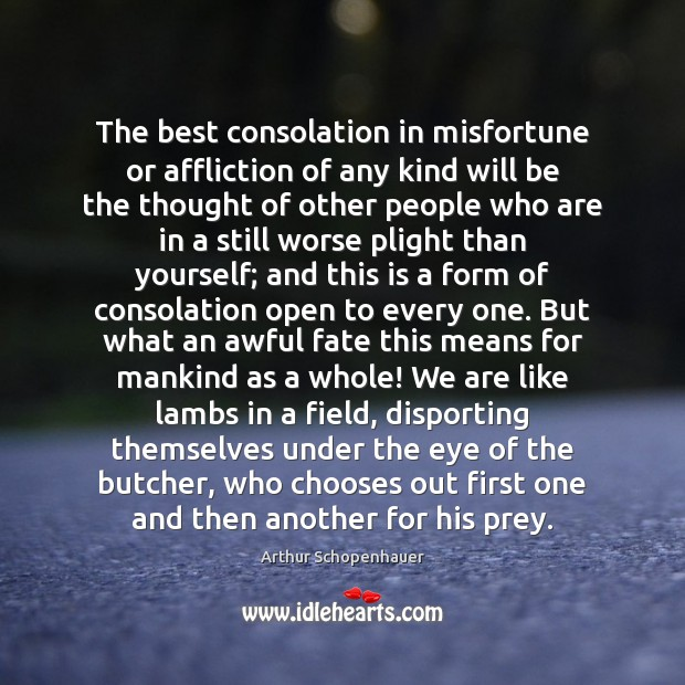 Image, The best consolation in misfortune or affliction of any kind will be