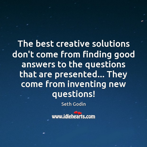 Image, The best creative solutions don't come from finding good answers to the