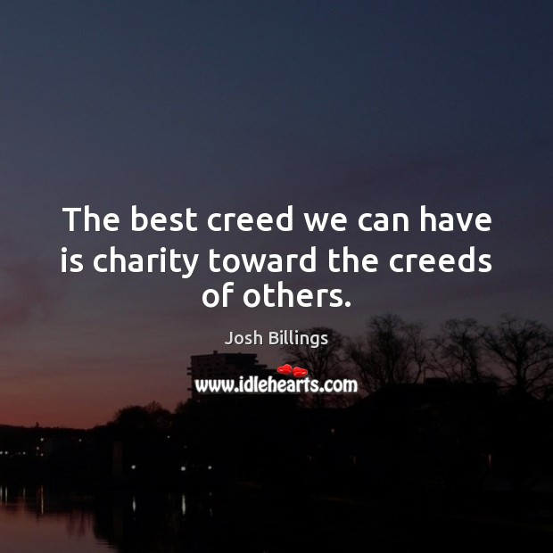 The best creed we can have is charity toward the creeds of others. Image
