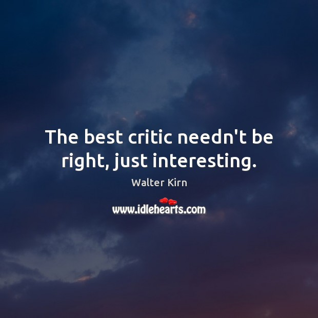 Image, The best critic needn't be right, just interesting.
