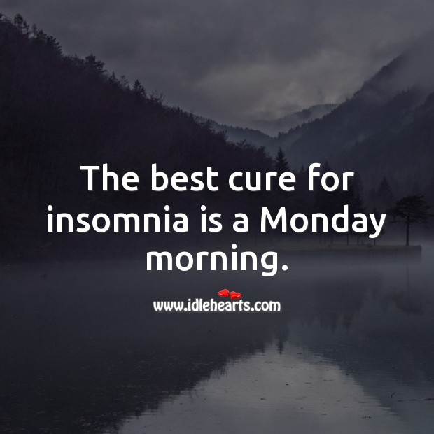 The best cure for insomnia is a Monday morning. Monday Quotes Image