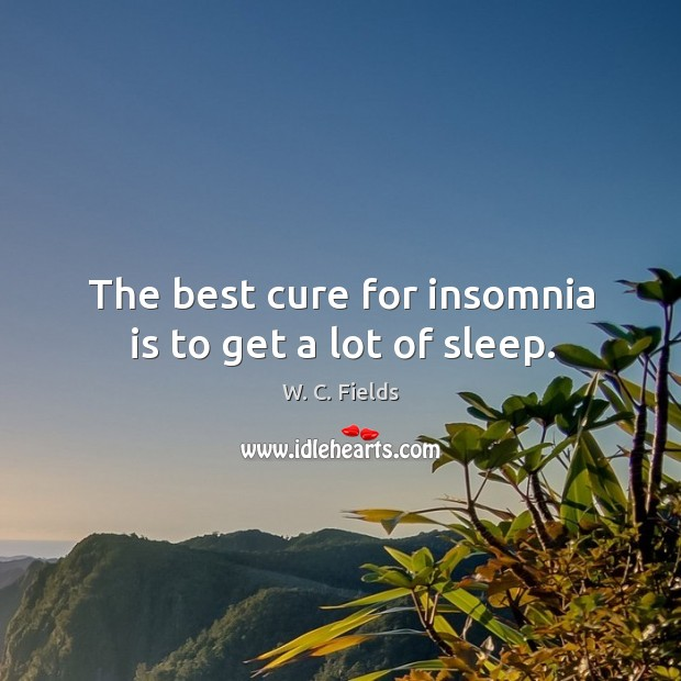 The best cure for insomnia is to get a lot of sleep. Image