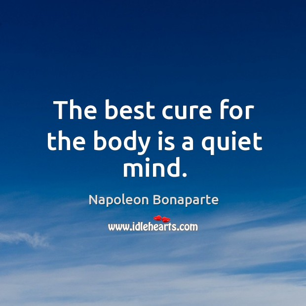 Image, The best cure for the body is a quiet mind.