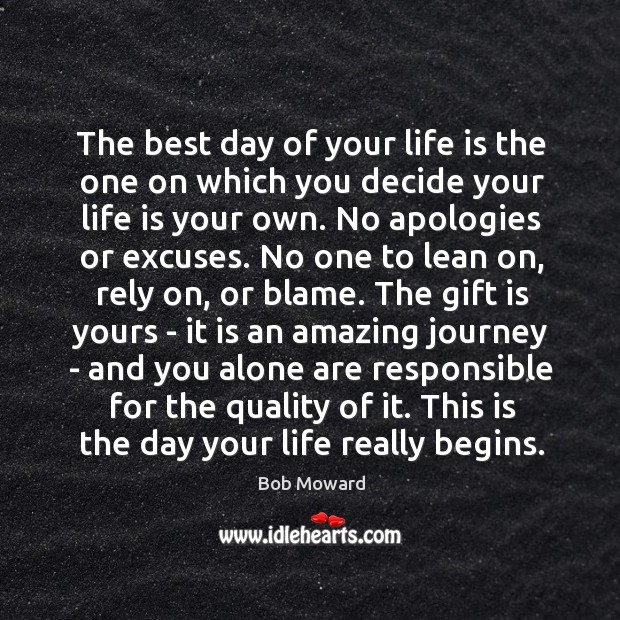 The best day of your life is the one on which you decide your life is your own. Gift Quotes Image