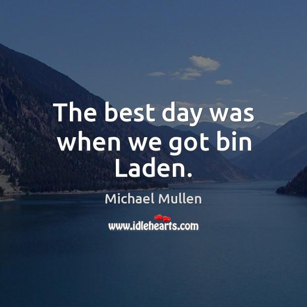 The best day was when we got bin Laden. Image