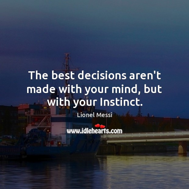 The best decisions aren't made with your mind, but with your Instinct. Image