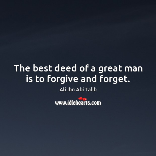 The best deed of a great man is to forgive and forget. Ali Ibn Abi Talib Picture Quote
