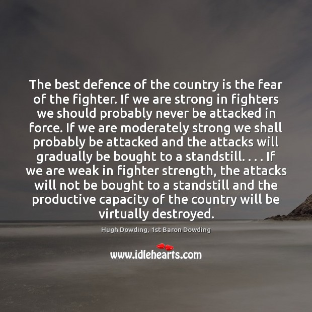 The best defence of the country is the fear of the fighter. Image