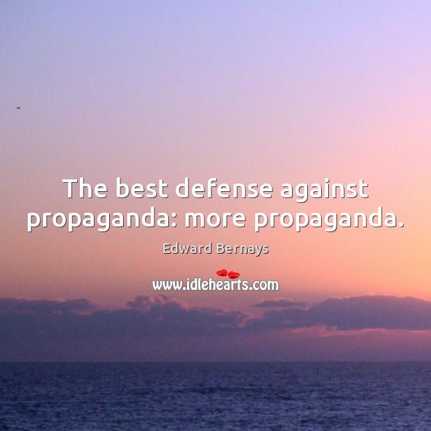 The best defense against propaganda: more propaganda. Edward Bernays Picture Quote