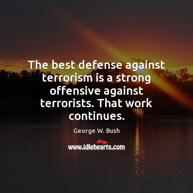 Image, The best defense against terrorism is a strong offensive against terrorists. That