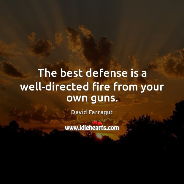 The best defense is a well-directed fire from your own guns. Image