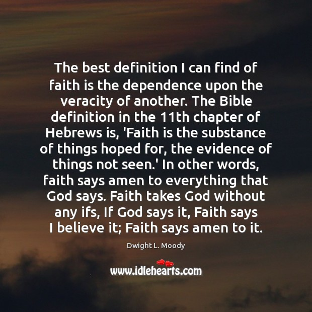 The best definition I can find of faith is the dependence upon Dwight L. Moody Picture Quote