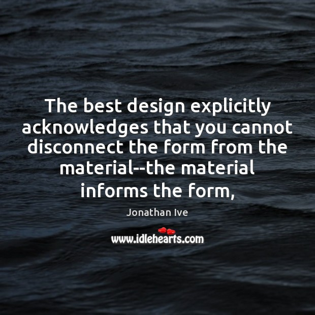 The best design explicitly acknowledges that you cannot disconnect the form from Design Quotes Image