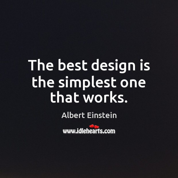 The best design is the simplest one that works. Albert Einstein Picture Quote