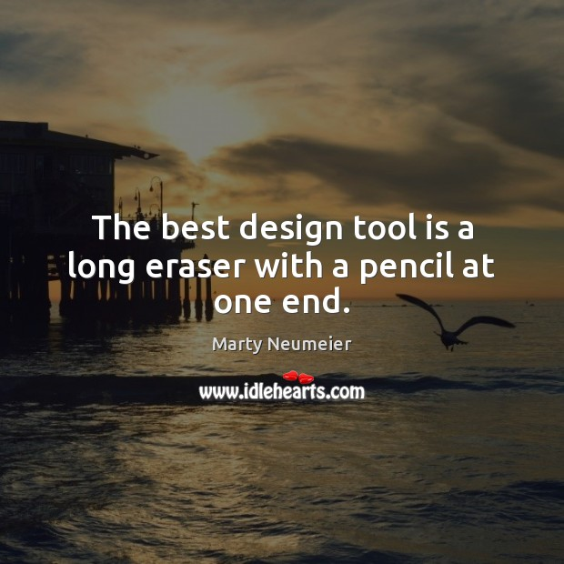 Image, The best design tool is a long eraser with a pencil at one end.
