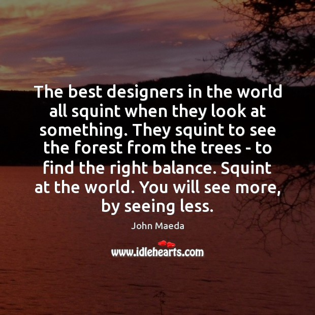 The best designers in the world all squint when they look at John Maeda Picture Quote