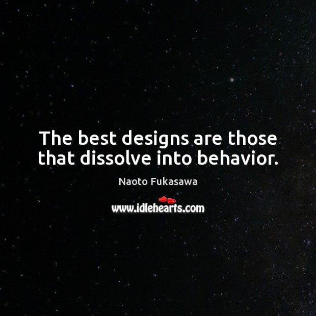 Image, The best designs are those that dissolve into behavior.