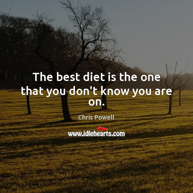 The best diet is the one that you don't know you are on. Diet Quotes Image