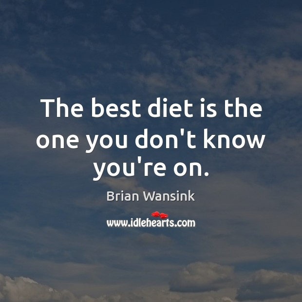 Image, The best diet is the one you don't know you're on.
