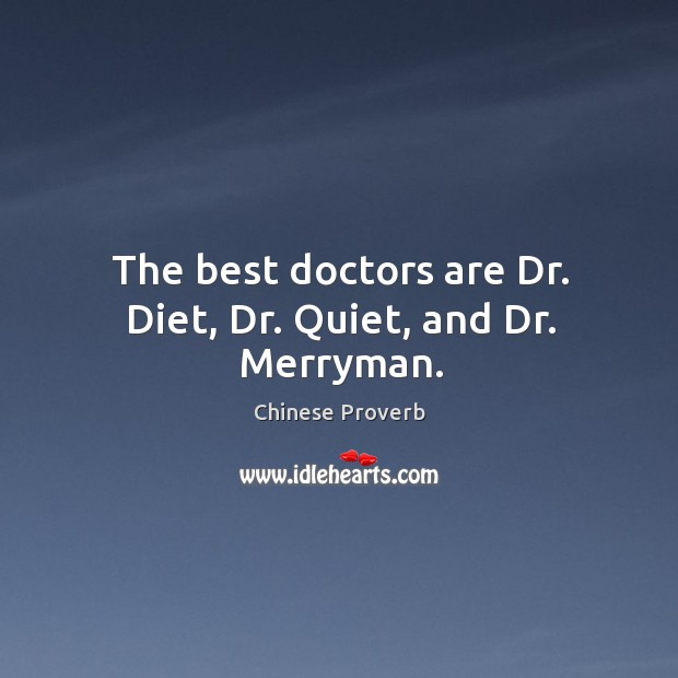 Image, The best doctors are dr. Diet, dr. Quiet, and dr. Merryman.