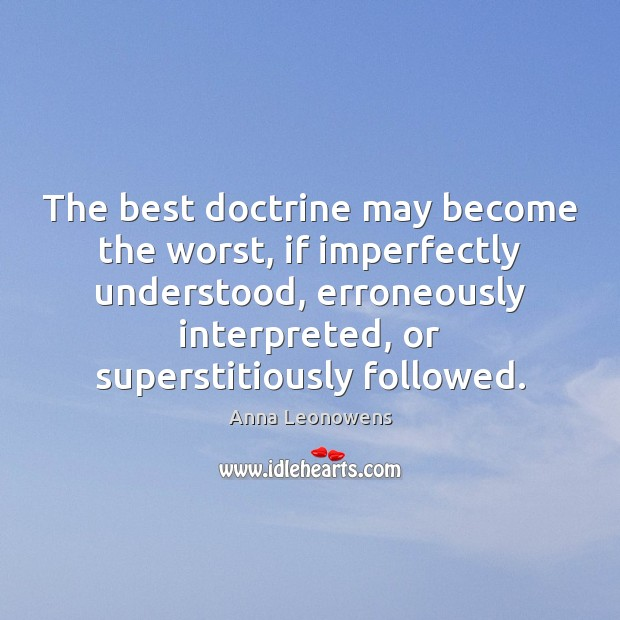 The best doctrine may become the worst, if imperfectly understood, erroneously interpreted, Image