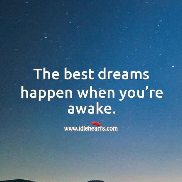 The best dreams happen when you're awake. Image