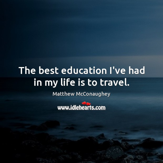 Image, The best education I've had in my life is to travel.