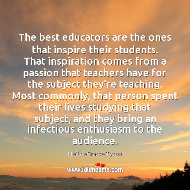 The best educators are the ones that inspire their students. That inspiration Image