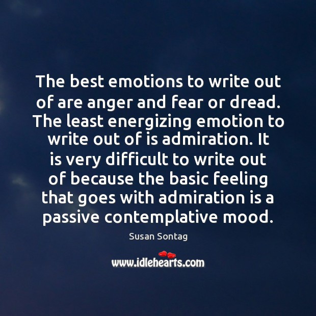 Image, The best emotions to write out of are anger and fear or