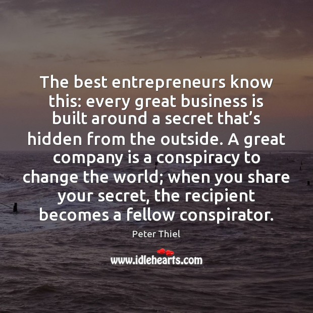 The best entrepreneurs know this: every great business is built around a Secret Quotes Image