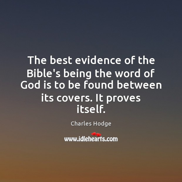 The best evidence of the Bible's being the word of God is Charles Hodge Picture Quote