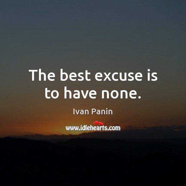 Image, The best excuse is to have none.
