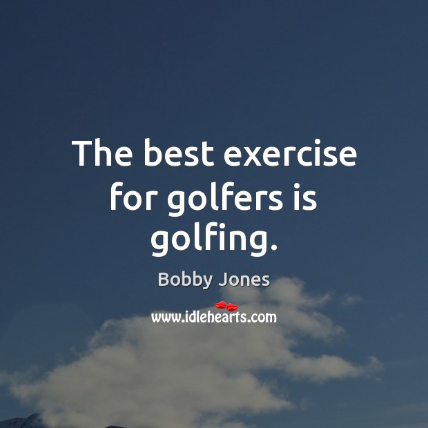 Image, The best exercise for golfers is golfing.
