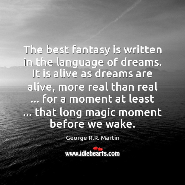 The best fantasy is written in the language of dreams. It is Image