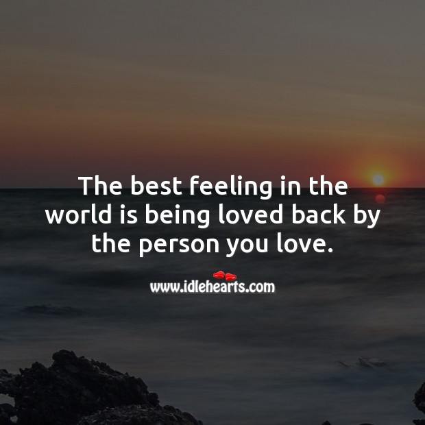 The best feeling in the world is being loved back by the person you love. Love Someone Quotes Image