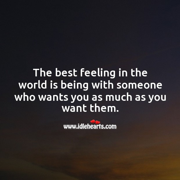 The best feeling in the world is being with someone who wants you. World Quotes Image