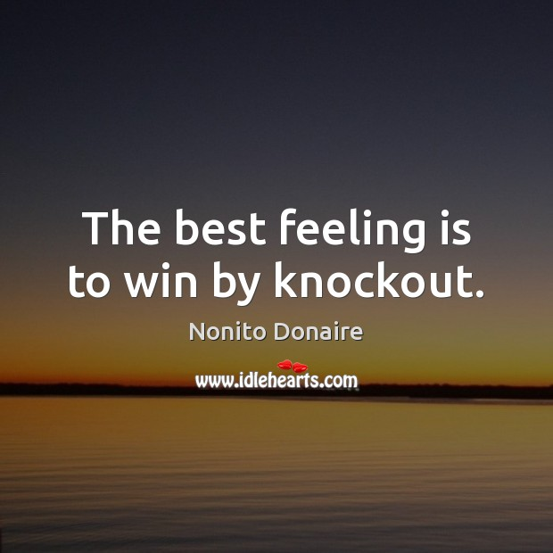 The best feeling is to win by knockout. Nonito Donaire Picture Quote